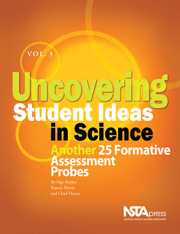 Uncovering Student Ideas In Science Volume 3 Another 25 Formative Assessment Probes National Science Teaching Association