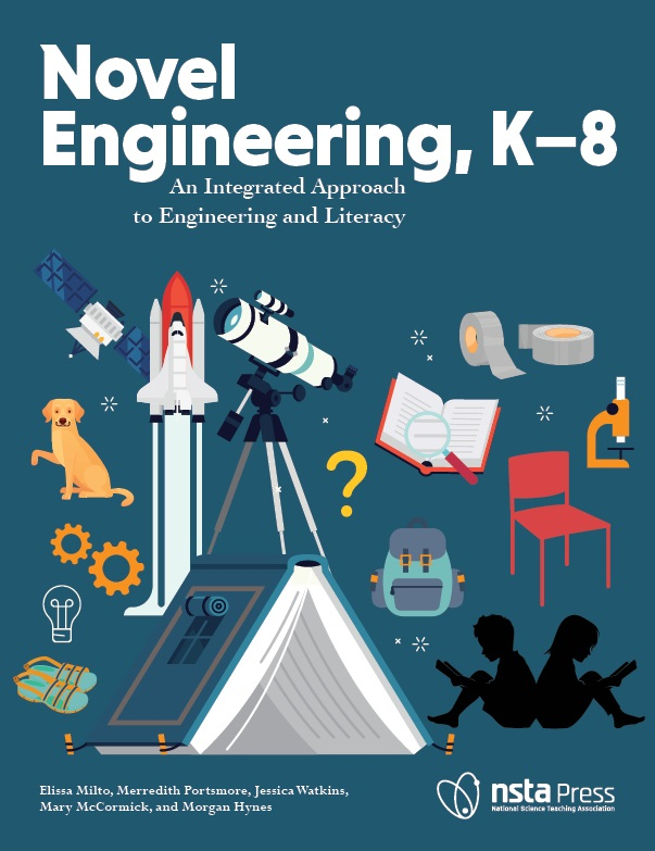 Novel Engineering K 8 An Integrated Approach To Engineering And Literacy National Science Teaching Association