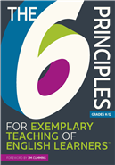 The 6 Principles for Exemplary Teaching of English Learners, Grades K-12