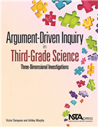 Argument-Driven Inquiry in Third-Grade Science: Three Dimensional Investigations NSTA Press Book