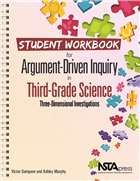 Student Workbook for Argument-Driven Inquiry in Third-Grade Science: Three Dimensional Investigations NSTA Press Book