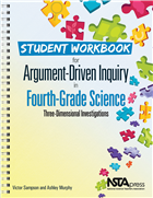 Student Workbook for Argument-Driven Inquiry in Fourth-Grade Science: Three Dimensional Investigations NSTA Press Book