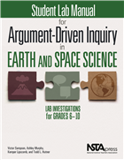 Student Lab Manual for Argument-Driven Inquiry in Earth and Space Science: Lab Investigations for Grades 6–10 NSTA Press Book