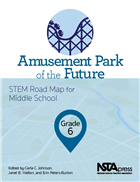Amusement Park of the Future, Grade 6: STEM Road Map for Middle School