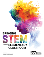 Bringing STEM to the Elementary Classroom NSTA Press Book