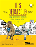 It's Debatable! Using Socioscientific Issues to Develop Scientific Literacy K-12 (e-book) e-book