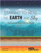 Learning to Read the Earth and Sky: Explorations Supporting the NGSS, Grades 6–12