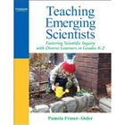 Teaching Emerging Scientists – Fostering Scientific Inquiry with Diverse Learners in Grade K-2 Acquired Book