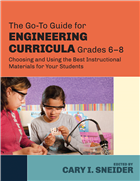 The Go-To Guide for Engineering Curricula, Grades 6-8. Choosing and Using the Best Instructional Materials for Your Students Acquired Book