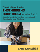 The Go-To Guide for Engineering Curricula, Grades 9-12. Choosing and Using the Best Instructional Materials for Your Students