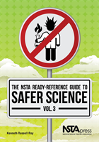 The NSTA Ready-Reference Guide to Safer Science, Volume 3