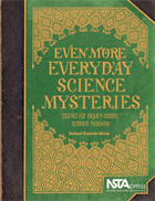 Even More Everyday Science Mysteries: Stories for Inquiry-Based Science Teaching NSTA Press Book