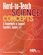 Hard-to-Teach Science Concepts: A Framework to Support Learners, Grades 3–5 NSTA Press Book