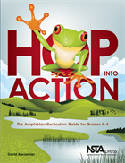 Hop Into Action: The Amphibian Curriculum Guide for Grades K–4