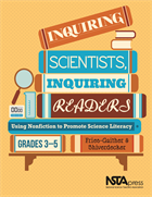 Inquiring Scientists, Inquiring Readers: Using Nonfiction to Promote Science Literacy, Grades 3–5 NSTA Press Book