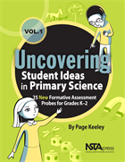 Uncovering Student Ideas in Primary Science, Volume 1: 25 New Formative Assessment Probes for Grades K–2 NSTA Press Book