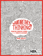 What Are They Thinking? Promoting Elementary Learning Through Formative Assessment NSTA Press Book