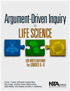 Argument-Driven Inquiry in Life Science: Lab Investigations for Grades 6-8 NSTA Press Book