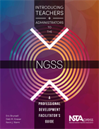 Introducing Teachers and Administrators to the NGSS: A Professional Development Facilitator's Guide NSTA Press Book