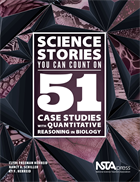 Science Stories You Can Count On: 51 Case Studies With Quantitative Reasoning in Biology NSTA Press Book