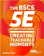 The BSCS 5E Instructional Model: Creating Teachable Moments NSTA Press Book