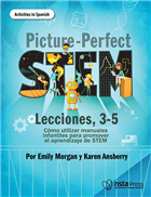 Picture-Perfect STEM Lecciones, 3-5, Cómo utilizar manuales infantiles para promover el aprendizaje de STEM (Activities in Spanish)