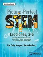 Picture-Perfect STEM Lecciones, 3-5, Cómo utilizar manuales infantiles para promover el aprendizaje de STEM(Activities in Spanish)