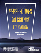 Perspectives on Science Education. A Leadership Seminar NSTA Press Book