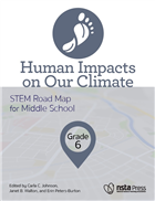 Human Impacts on Our Climate, Grade 6: STEM Road Map for Middle School