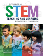 Integrating STEM Teaching and Learning Into the K–2 Classroom NSTA Press Book