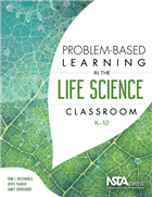 Problem-Based Learning in the Life Science Classroom, K–12 NSTA Press Book