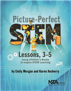 Picture-Perfect STEM Lessons, 3-5: Using Children's Books to Inspire STEM Learning NSTA Press Book