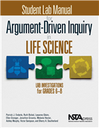 Student Lab Manual for Argument-Driven Inquiry in Life Science: Lab Investigations for Grades 6-8 NSTA Press Book