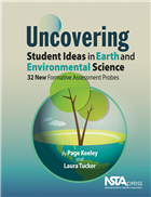 Uncovering Student Ideas in Earth and Environmental Science: 32 New Formative Assessment Probes NSTA Press Book