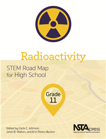 NSTA Science Store :: Radioactivity, Grade 11: STEM Road Map